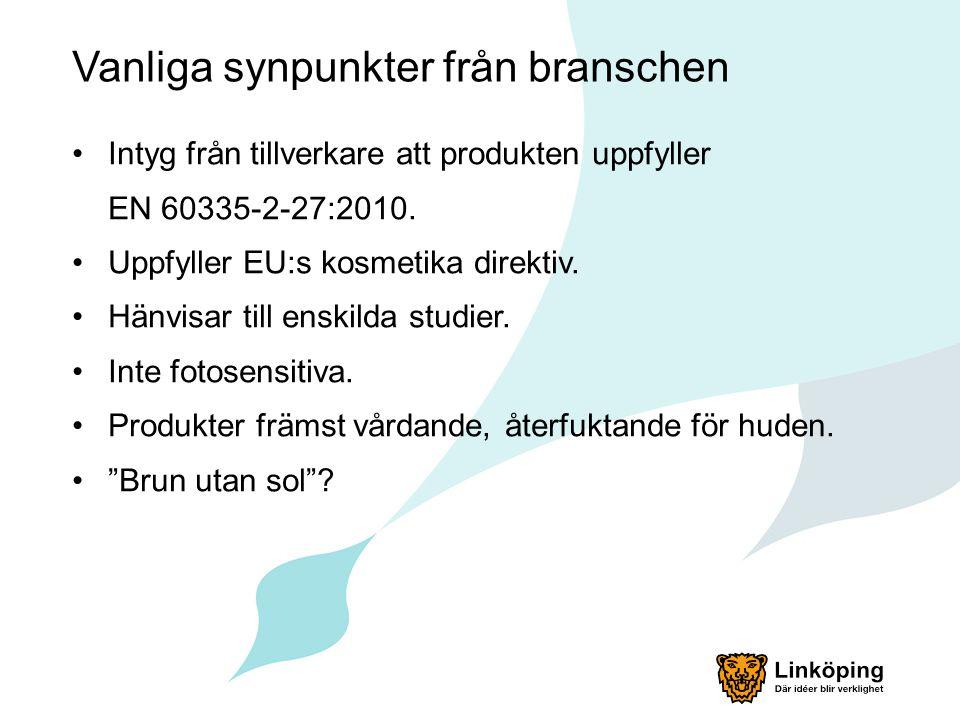 Vanliga synpunkter från branschen Intyg från tillverkare att produkten uppfyller EN 60335-2-27:2010. Uppfyller EU:s kosmetika direktiv. Hänvisar till