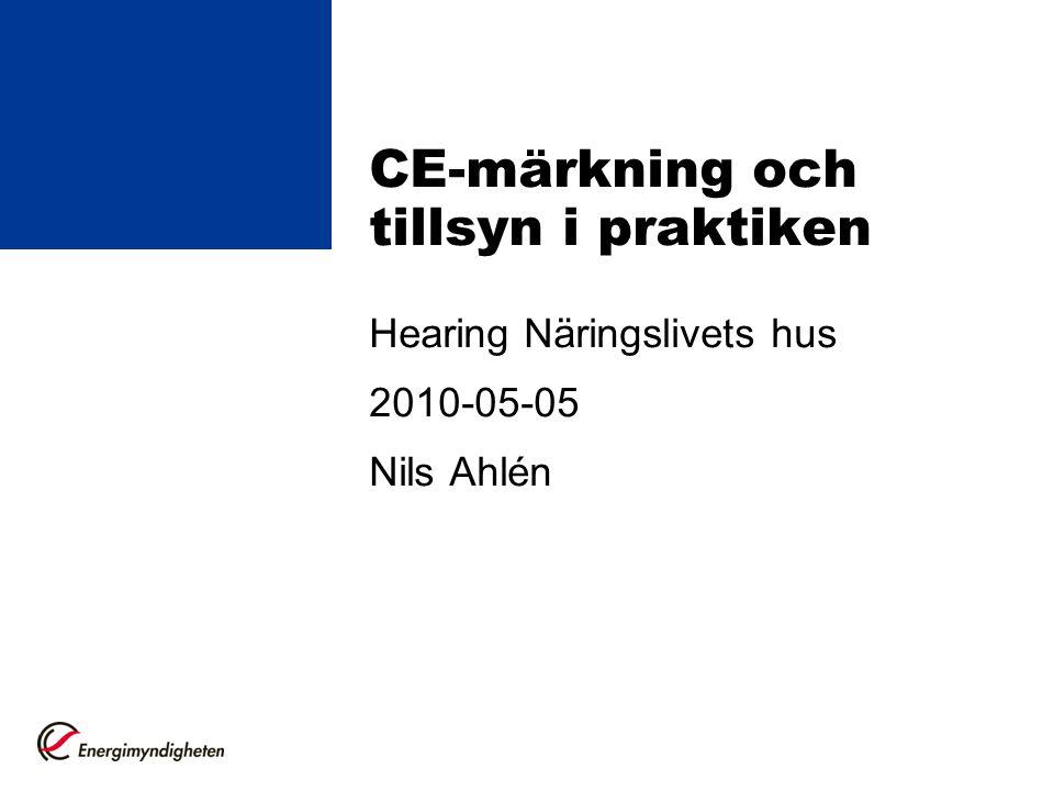 CE-märkning och tillsyn i praktiken Hearing Näringslivets hus 2010-05-05 Nils Ahlén