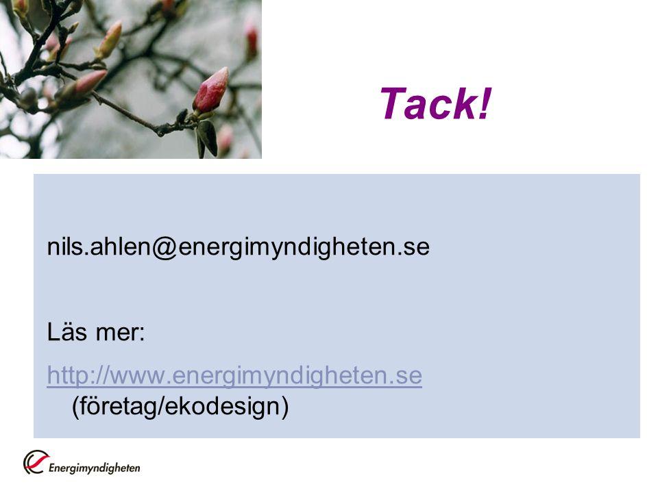 nils.ahlen@energimyndigheten.se Läs mer: http://www.energimyndigheten.se http://www.energimyndigheten.se (företag/ekodesign) Tack!