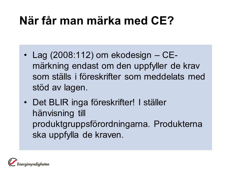 När får man märka med CE? Lag (2008:112) om ekodesign – CE- märkning endast om den uppfyller de krav som ställs i föreskrifter som meddelats med stöd