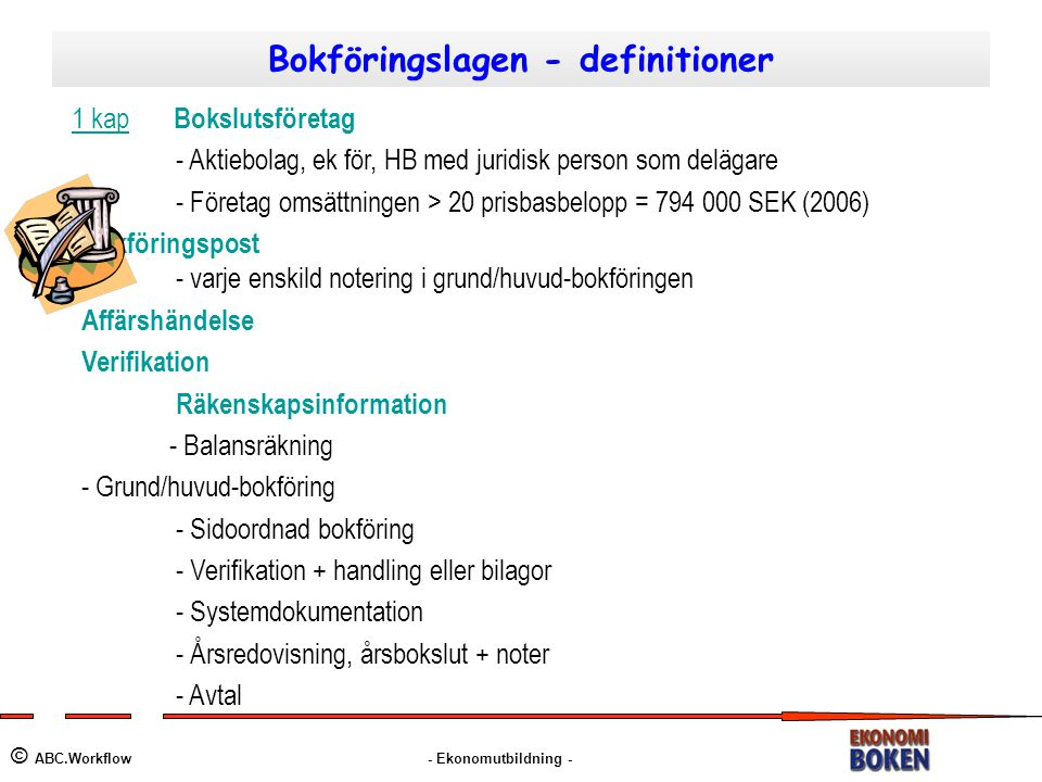 Bokföringslagen - definitioner © ABC.Workflow - Ekonomutbildning - 1 kap Bokslutsföretag - Aktiebolag, ek för, HB med juridisk person som delägare - F