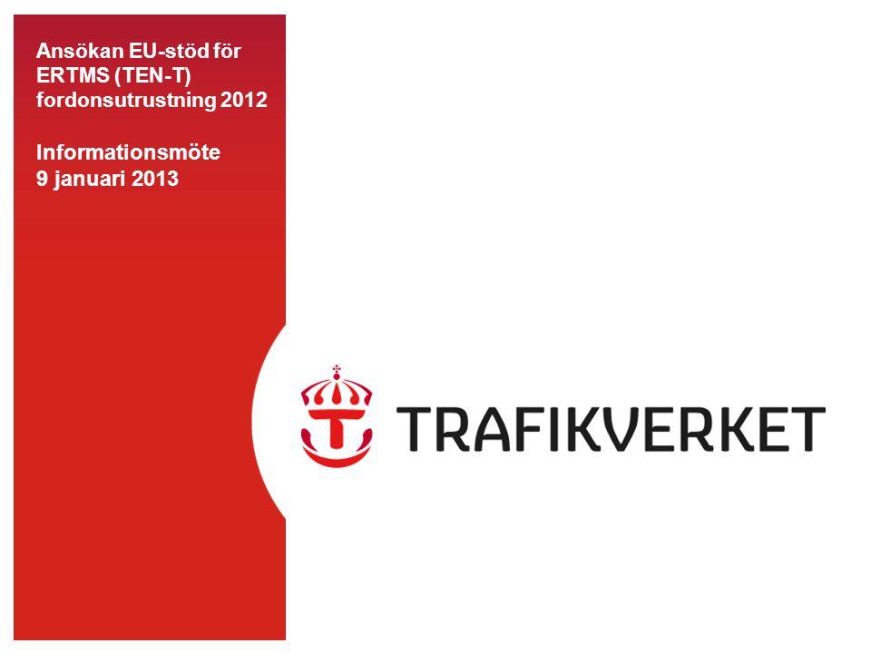 Ansökan EU-stöd för ERTMS (TEN-T) fordonsutrustning 2012 Informationsmöte 9 januari 2013