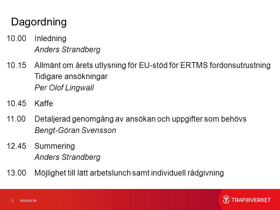 22015-03-29 Dagordning 10.00 Inledning Anders Strandberg 10.15Allmänt om årets utlysning för EU-stöd för ERTMS fordonsutrustning Tidigare ansökningar