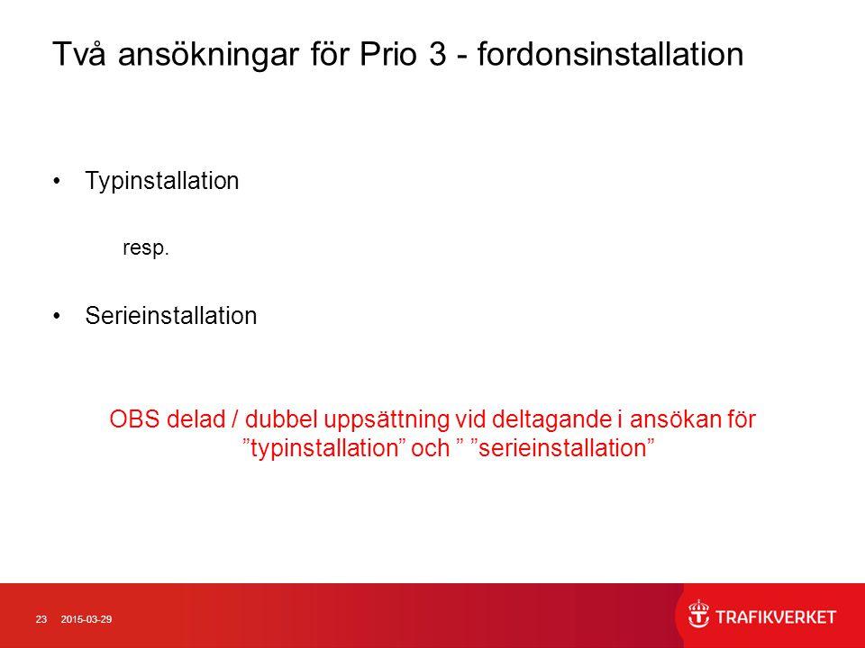 232015-03-29 Två ansökningar för Prio 3 - fordonsinstallation Typinstallation resp. Serieinstallation OBS delad / dubbel uppsättning vid deltagande i