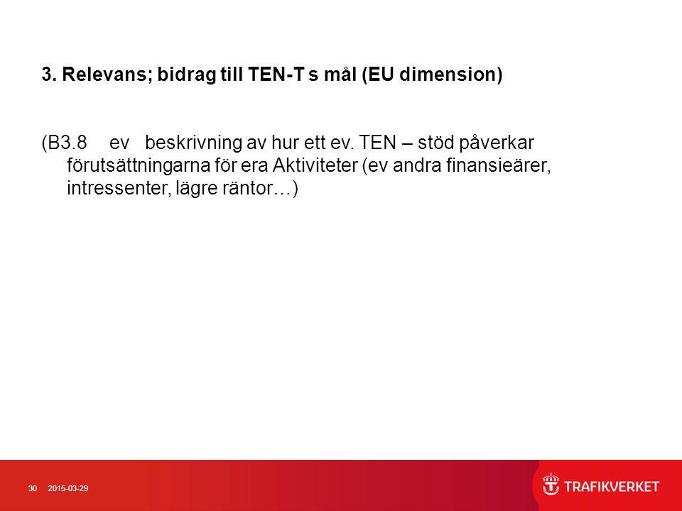 302015-03-29 3. Relevans; bidrag till TEN-T s mål (EU dimension) (B3.8ev beskrivning av hur ett ev. TEN – stöd påverkar förutsättningarna för era Akti