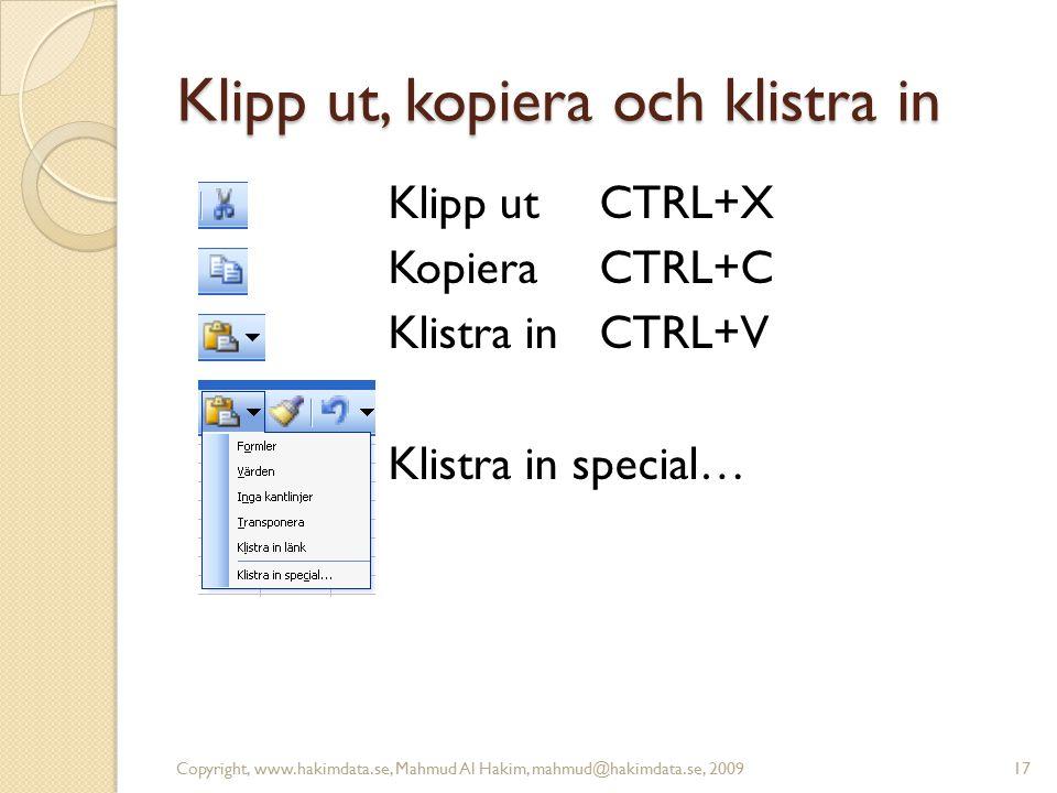 Klipp ut, kopiera och klistra in Klipp ut CTRL+X Kopiera CTRL+C Klistra in CTRL+V Klistra in special… 17Copyright, www.hakimdata.se, Mahmud Al Hakim, mahmud@hakimdata.se, 2009
