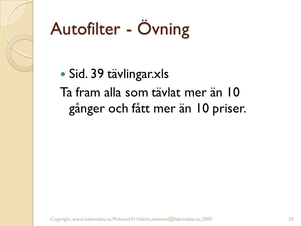 Autofilter - Övning Sid. 39 tävlingar.xls Ta fram alla som tävlat mer än 10 gånger och fått mer än 10 priser. Copyright, www.hakimdata.se, Mahmud Al H