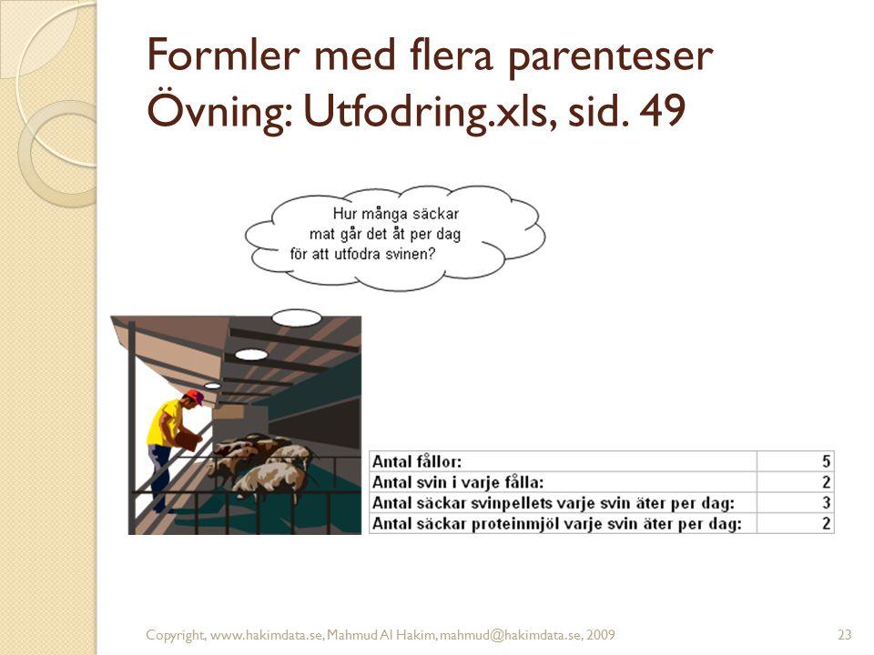 Formler med flera parenteser Övning: Utfodring.xls, sid. 49 Copyright, www.hakimdata.se, Mahmud Al Hakim, mahmud@hakimdata.se, 200923