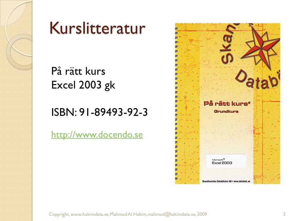 Kurslitteratur 3 http://www.docendo.se På rätt kurs Excel 2003 gk ISBN: 91-89493-92-3 Copyright, www.hakimdata.se, Mahmud Al Hakim, mahmud@hakimdata.s