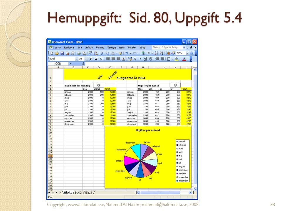 Hemuppgift: Sid. 80, Uppgift 5.4 Copyright, www.hakimdata.se, Mahmud Al Hakim, mahmud@hakimdata.se, 200838