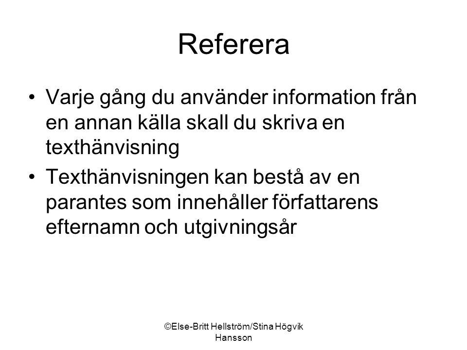 ©Else-Britt Hellström/Stina Högvik Hansson Referera Varje gång du använder information från en annan källa skall du skriva en texthänvisning Texthänvisningen kan bestå av en parantes som innehåller författarens efternamn och utgivningsår