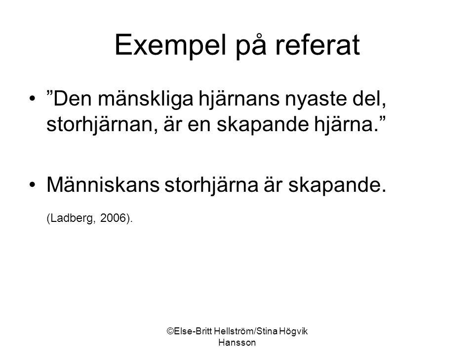 ©Else-Britt Hellström/Stina Högvik Hansson Exempel på referat Den mänskliga hjärnans nyaste del, storhjärnan, är en skapande hjärna. Människans storhjärna är skapande.
