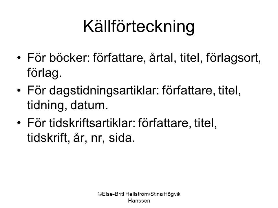 ©Else-Britt Hellström/Stina Högvik Hansson Källförteckning För böcker: författare, årtal, titel, förlagsort, förlag.