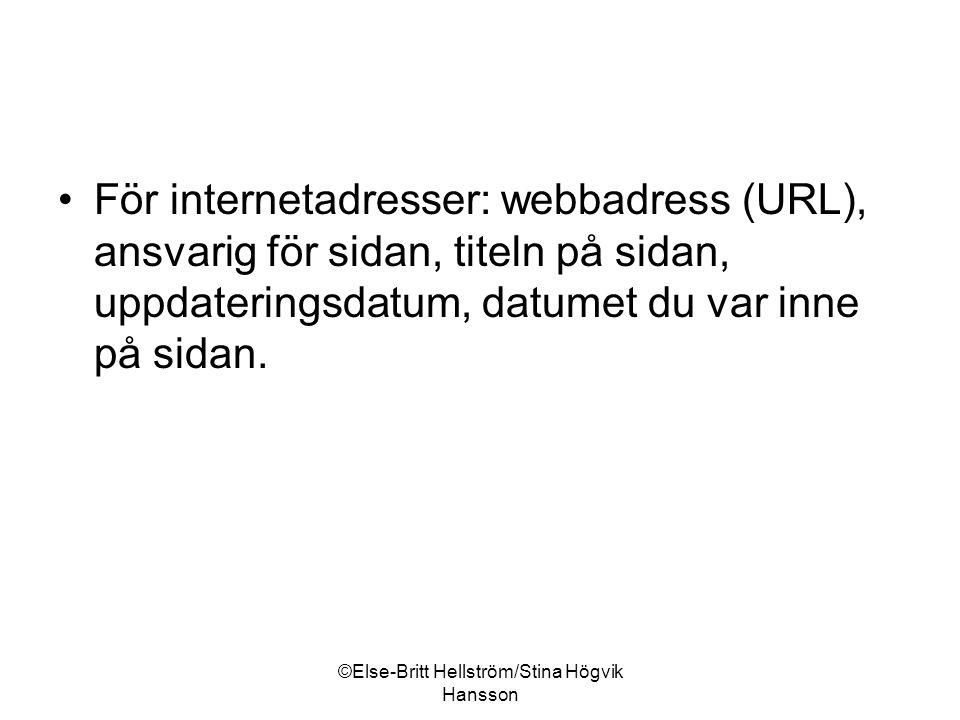 ©Else-Britt Hellström/Stina Högvik Hansson För internetadresser: webbadress (URL), ansvarig för sidan, titeln på sidan, uppdateringsdatum, datumet du var inne på sidan.