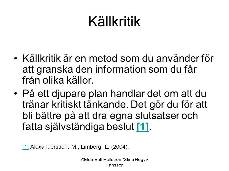 ©Else-Britt Hellström/Stina Högvik Hansson Källkritik Källkritik är en metod som du använder för att granska den information som du får från olika källor.