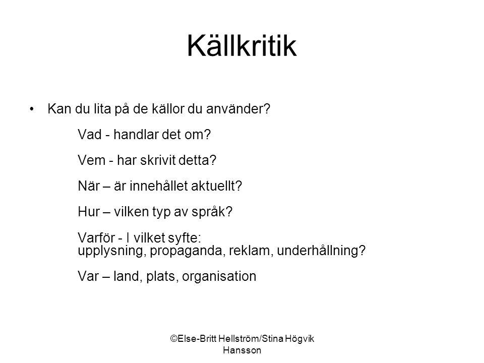 ©Else-Britt Hellström/Stina Högvik Hansson Källkritik Kan du lita på de källor du använder.