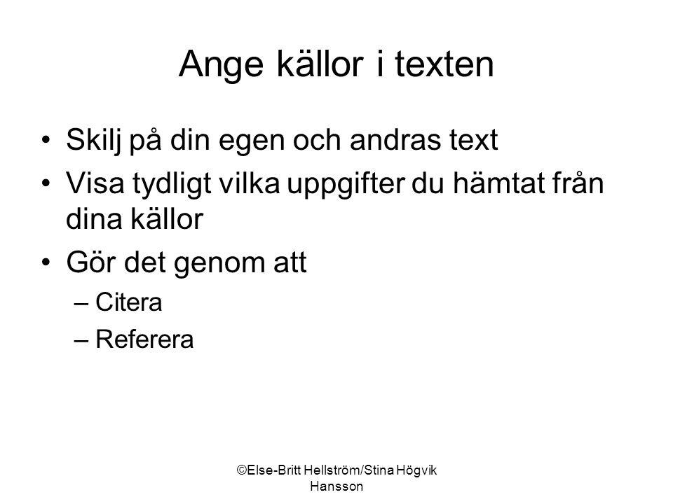 ©Else-Britt Hellström/Stina Högvik Hansson Citera Citera: Att citera innebär att ordagrant återge vad någon skrivit eller sagt. (Refero – Antiplagieringsguiden.