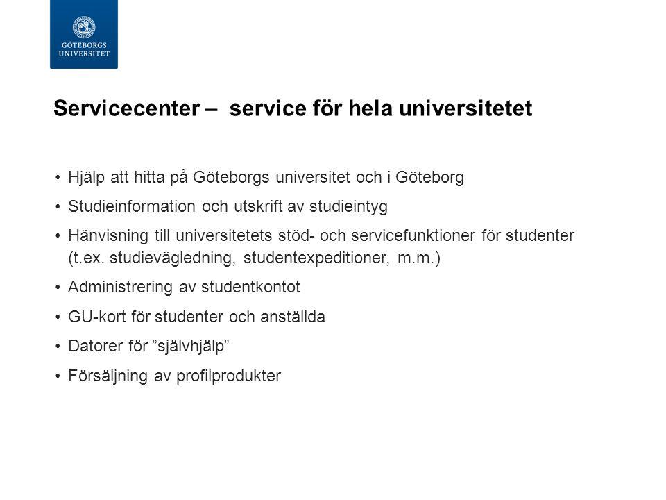 Servicecenter – service för hela universitetet Hjälp att hitta på Göteborgs universitet och i Göteborg Studieinformation och utskrift av studieintyg Hänvisning till universitetets stöd- och servicefunktioner för studenter (t.ex.