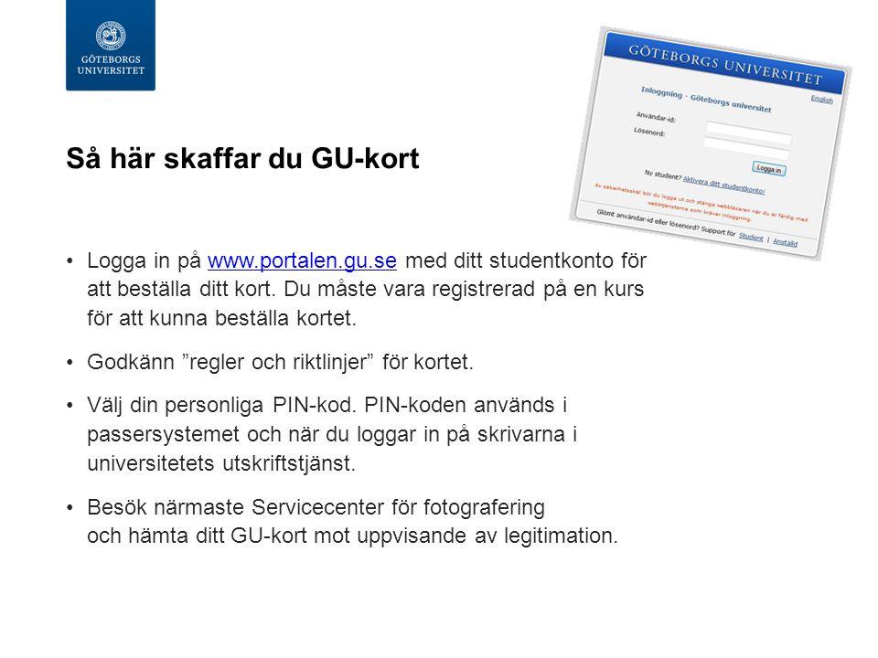 Så här skaffar du GU-kort Logga in på www.portalen.gu.se med ditt studentkonto för att beställa ditt kort.