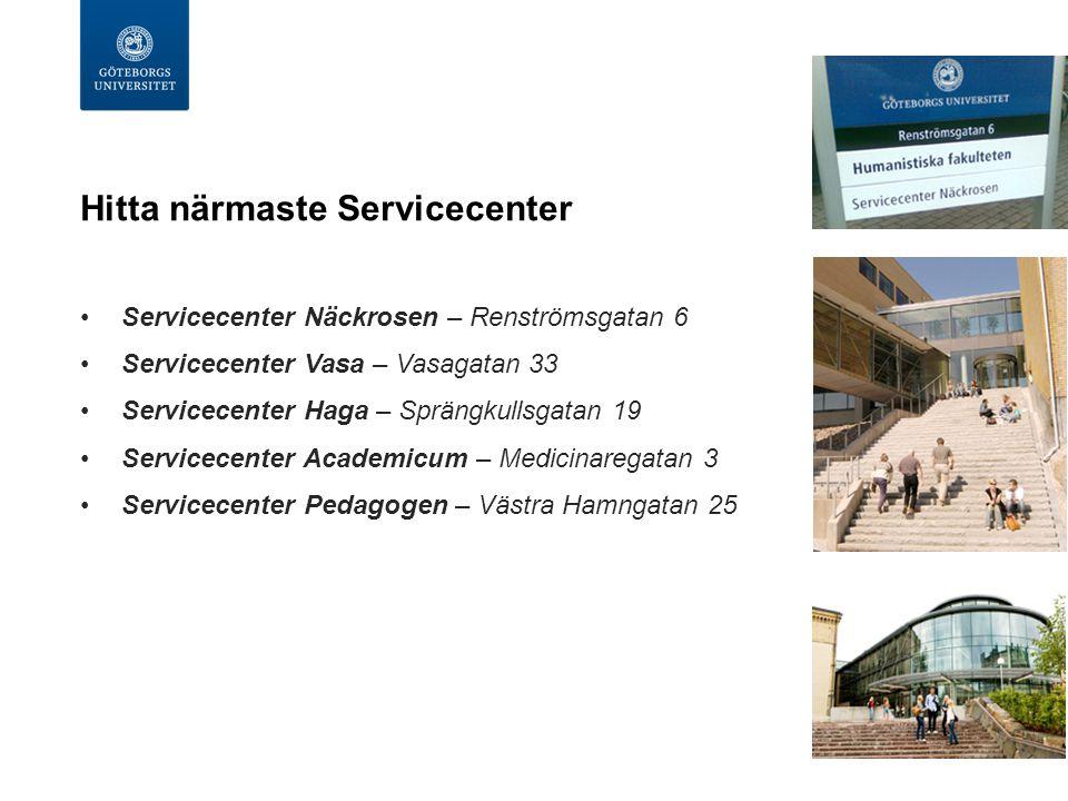 Hitta närmaste Servicecenter Servicecenter Näckrosen – Renströmsgatan 6 Servicecenter Vasa – Vasagatan 33 Servicecenter Haga – Sprängkullsgatan 19 Servicecenter Academicum – Medicinaregatan 3 Servicecenter Pedagogen – Västra Hamngatan 25