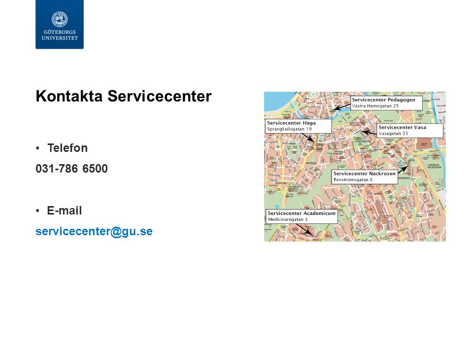 Kontakta Servicecenter Telefon 031-786 6500 E-mail servicecenter@gu.se
