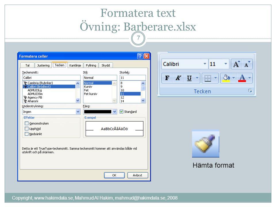 Formatera text Övning: Barberare.xlsx Hämta format 7 Copyright, www.hakimdata.se, Mahmud Al Hakim, mahmud@hakimdata.se, 2008