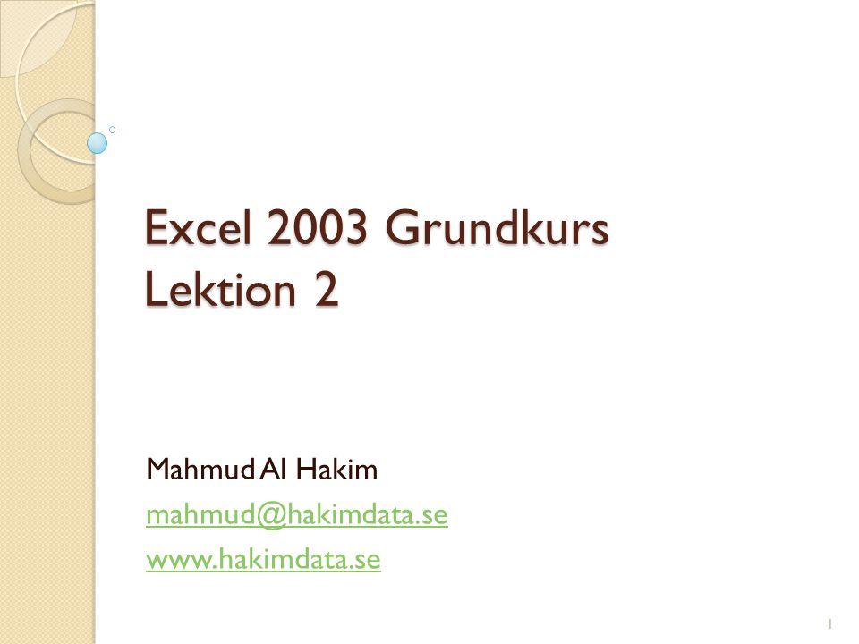 Excel 2003 Grundkurs Lektion 2 Mahmud Al Hakim mahmud@hakimdata.se www.hakimdata.se 1