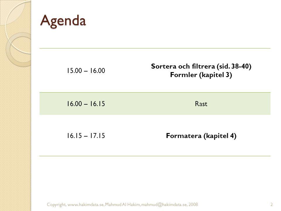 Agenda 15.00 – 16.00 Sortera och filtrera (sid. 38-40) Formler (kapitel 3) 16.00 – 16.15Rast 16.15 – 17.15Formatera (kapitel 4) 2Copyright, www.hakimd