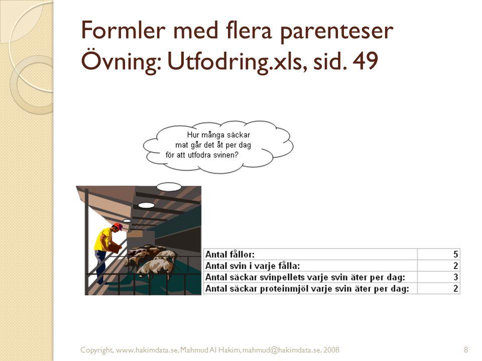 Formler med flera parenteser Övning: Utfodring.xls, sid. 49 Copyright, www.hakimdata.se, Mahmud Al Hakim, mahmud@hakimdata.se, 20088