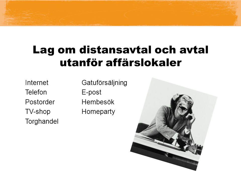 Lag om distansavtal och avtal utanför affärslokaler Internet Telefon Postorder TV-shop Torghandel Gatuförsäljning E-post Hembesök Homeparty