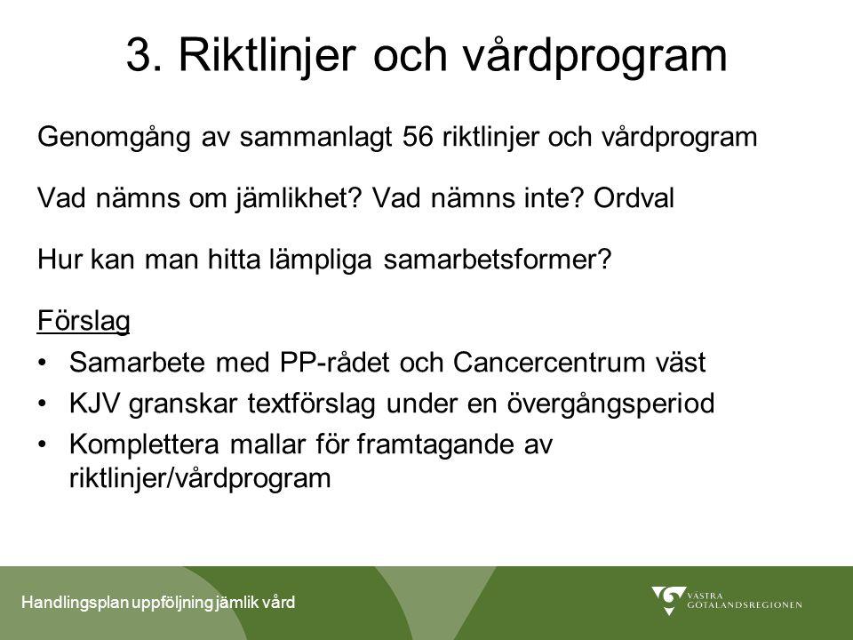Handlingsplan uppföljning jämlik vård 3. Riktlinjer och vårdprogram Genomgång av sammanlagt 56 riktlinjer och vårdprogram Vad nämns om jämlikhet? Vad