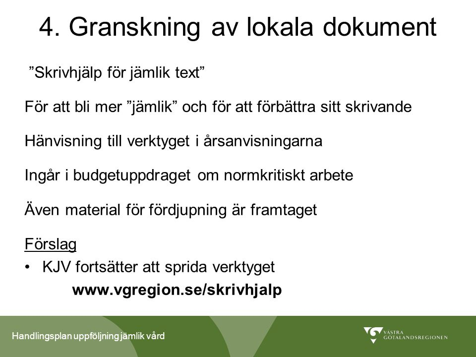 """Handlingsplan uppföljning jämlik vård 4. Granskning av lokala dokument """"Skrivhjälp för jämlik text"""" För att bli mer """"jämlik"""" och för att förbättra sit"""