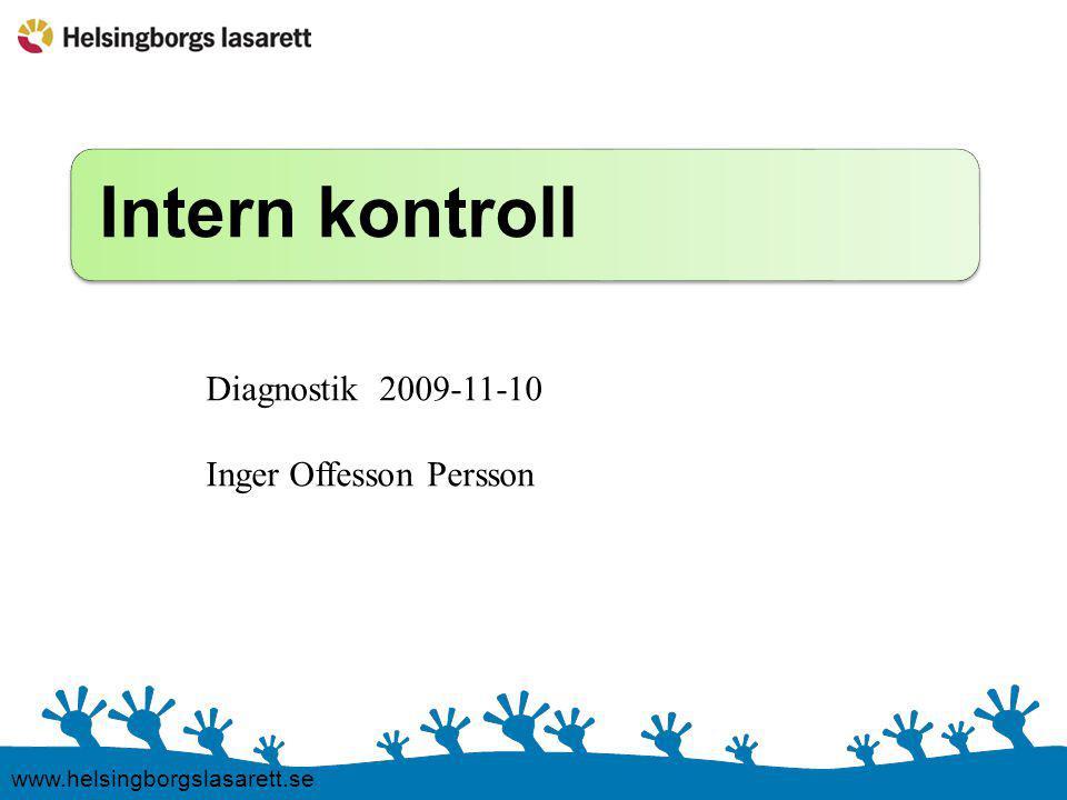 Intern kontroll www.helsingborgslasarett.se Diagnostik 2009-11-10 Inger Offesson Persson
