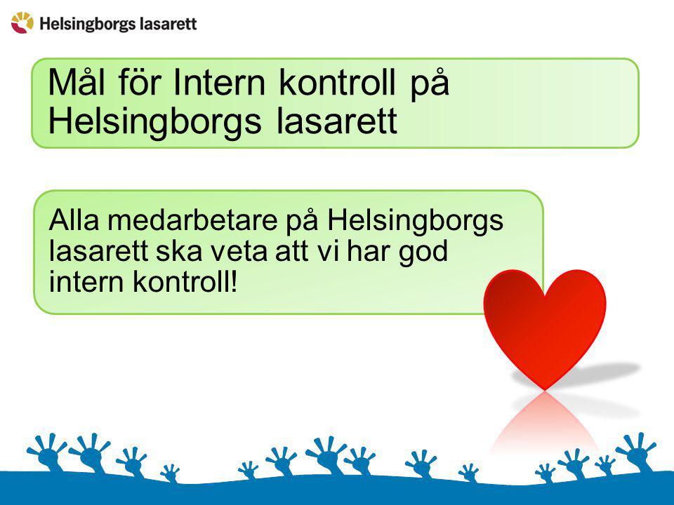 Mål för Intern kontroll på Helsingborgs lasarett Alla medarbetare på Helsingborgs lasarett ska veta att vi har god intern kontroll!