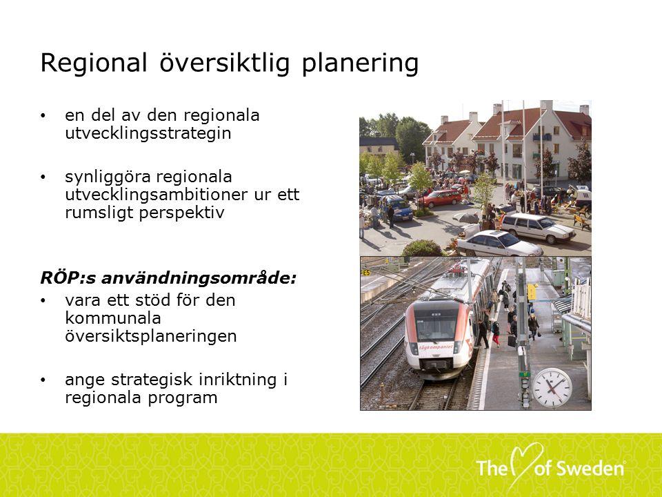 Regional översiktlig planering en del av den regionala utvecklingsstrategin synliggöra regionala utvecklingsambitioner ur ett rumsligt perspektiv RÖP:s användningsområde: vara ett stöd för den kommunala översiktsplaneringen ange strategisk inriktning i regionala program