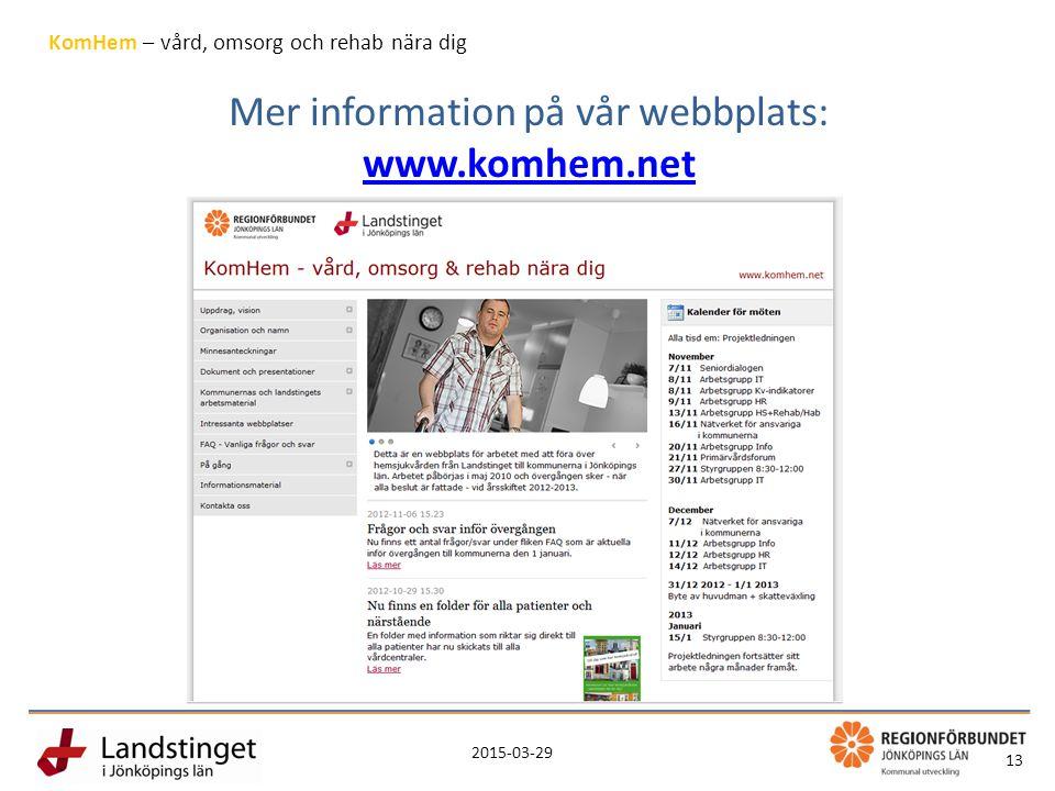 2015-03-29 13 KomHem – vård, omsorg och rehab nära dig Mer information på vår webbplats: www.komhem.net www.komhem.net