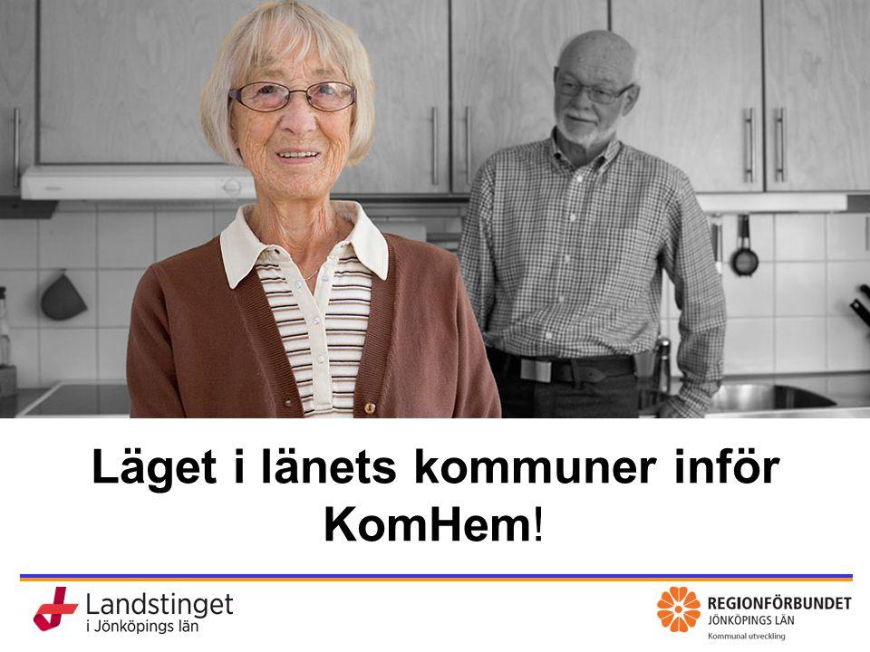 KomHem – vård, omsorg och rehab nära dig Läget i länets kommuner inför KomHem!