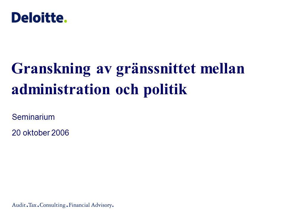 Granskning av gränssnittet mellan administration och politik Seminarium 20 oktober 2006