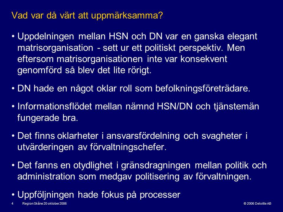 © 2006 Deloitte AB Region Skåne 20 oktober 2006 4 Vad var då värt att uppmärksamma.