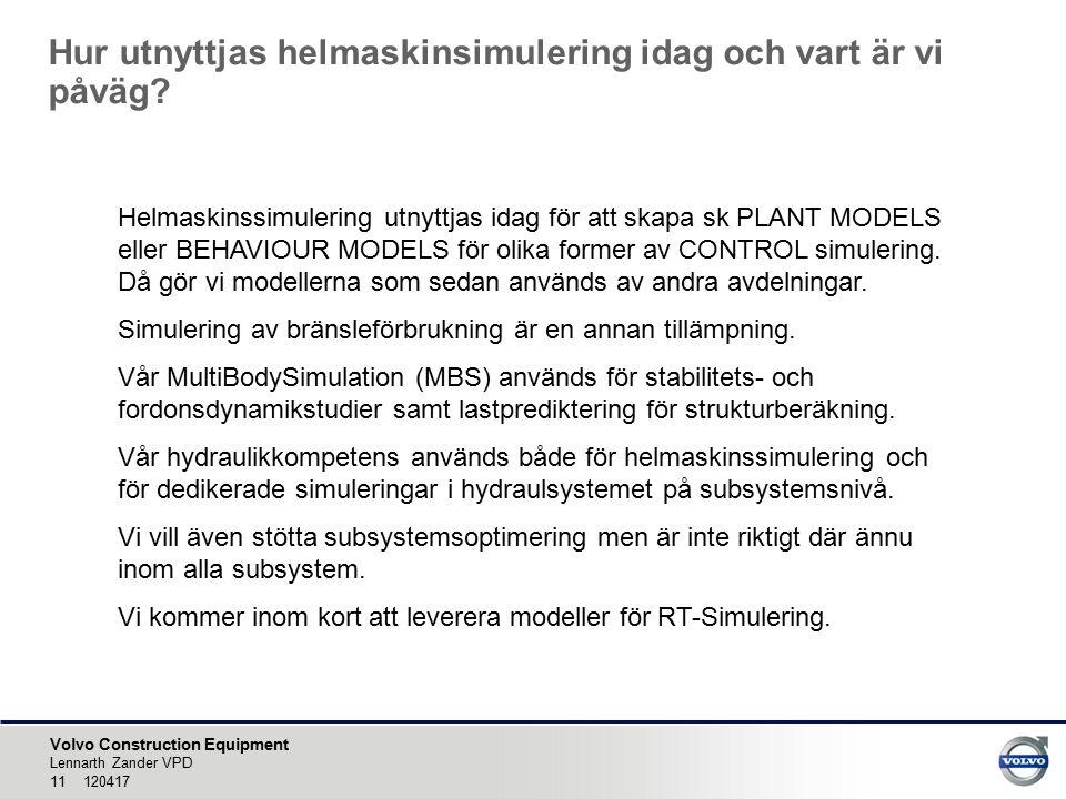 Volvo Construction Equipment Hur utnyttjas helmaskinsimulering idag och vart är vi påväg? Lennarth Zander VPD 11 120417 Helmaskinssimulering utnyttjas