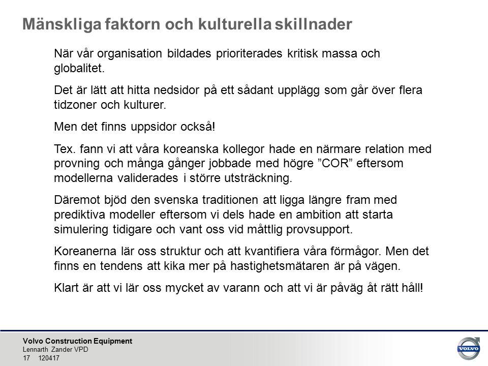 Volvo Construction Equipment Mänskliga faktorn och kulturella skillnader Lennarth Zander VPD 17 120417 När vår organisation bildades prioriterades kritisk massa och globalitet.
