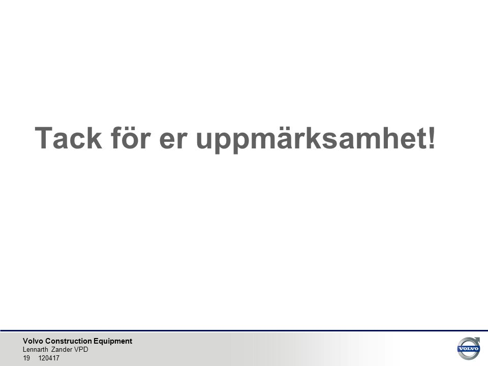 Volvo Construction Equipment Tack för er uppmärksamhet! Lennarth Zander VPD 19 120417