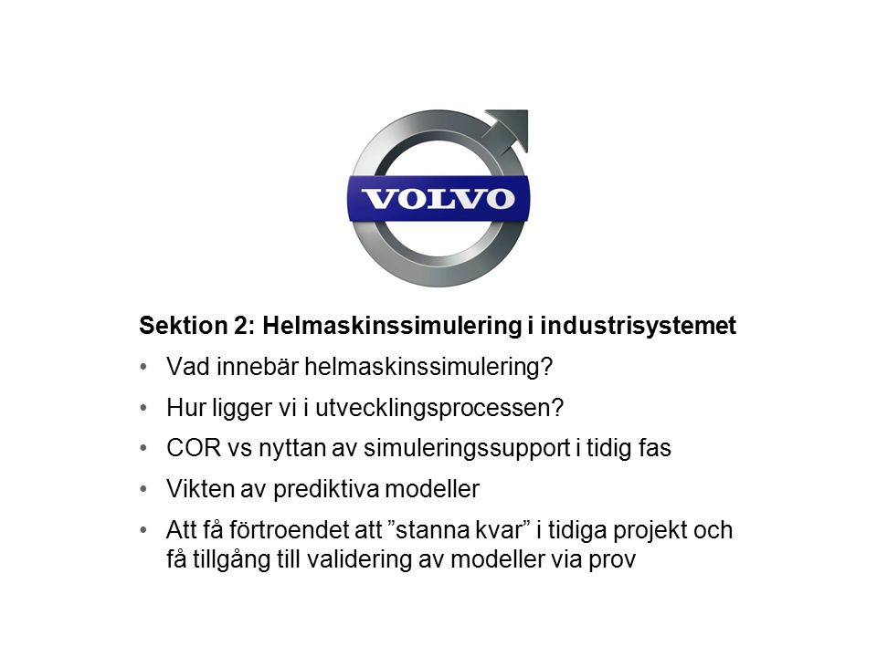 Sektion 2: Helmaskinssimulering i industrisystemet Vad innebär helmaskinssimulering? Hur ligger vi i utvecklingsprocessen? COR vs nyttan av simulering