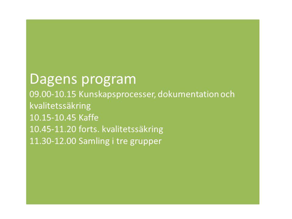 Dagens program 09.00-10.15 Kunskapsprocesser, dokumentation och kvalitetssäkring 10.15-10.45 Kaffe 10.45-11.20 forts. kvalitetssäkring 11.30-12.00 Sam