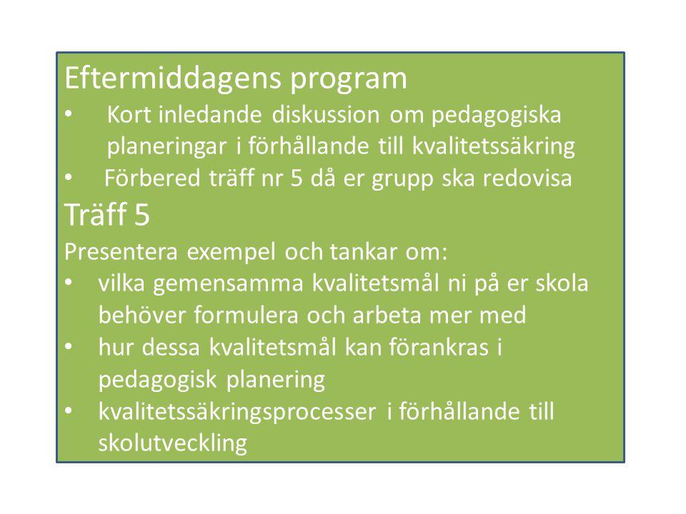 Eftermiddagens program Kort inledande diskussion om pedagogiska planeringar i förhållande till kvalitetssäkring Förbered träff nr 5 då er grupp ska re