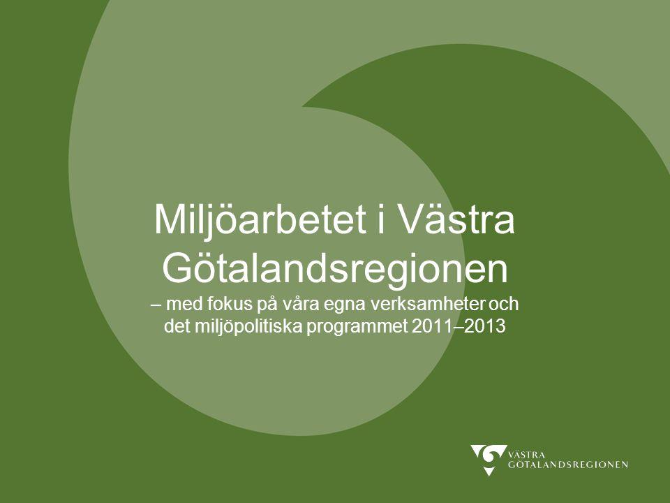 Miljöarbetet i Västra Götalandsregionen – med fokus på våra egna verksamheter och det miljöpolitiska programmet 2011–2013