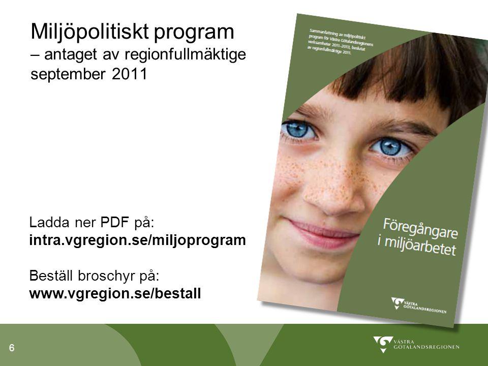 6 Miljöpolitiskt program – antaget av regionfullmäktige september 2011 Ladda ner PDF på: intra.vgregion.se/miljoprogram Beställ broschyr på: www.vgregion.se/bestall