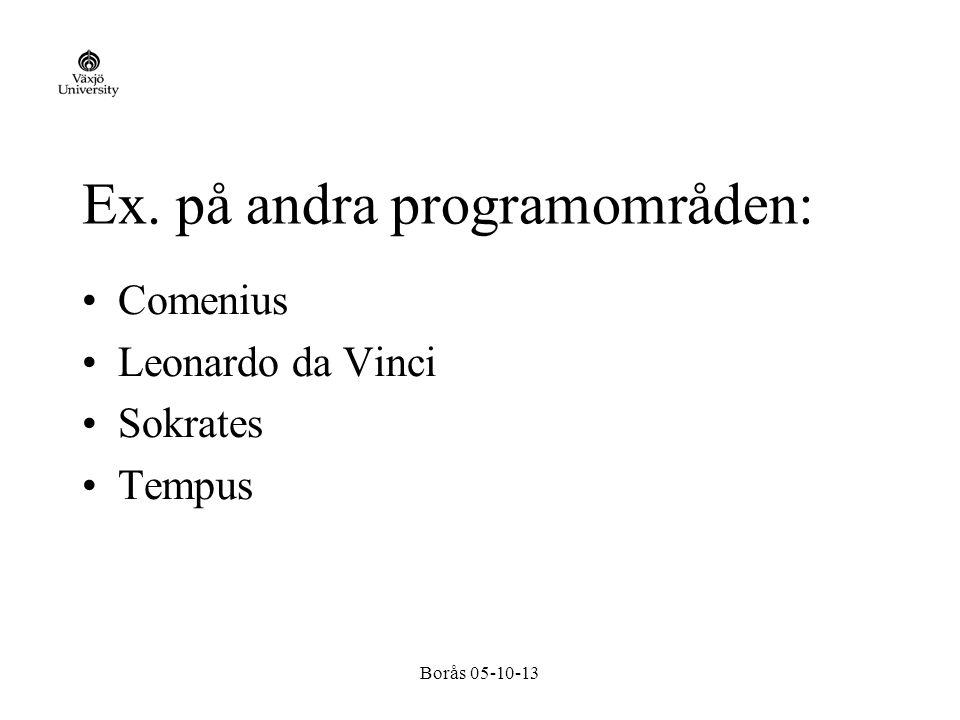 Borås 05-10-13 Ex. på andra programområden: Comenius Leonardo da Vinci Sokrates Tempus