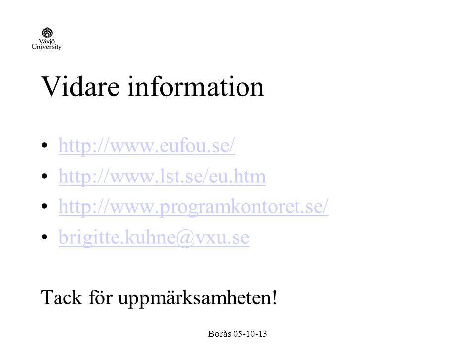 Borås 05-10-13 Vidare information http://www.eufou.se/ http://www.lst.se/eu.htm http://www.programkontoret.se/ brigitte.kuhne@vxu.se Tack för uppmärksamheten!