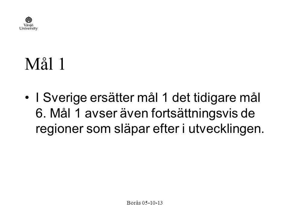 Borås 05-10-13 Mål 1 I Sverige ersätter mål 1 det tidigare mål 6.